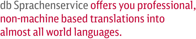 db Sprachenservice offers you professional, non-machine based translations into almost all world languages.